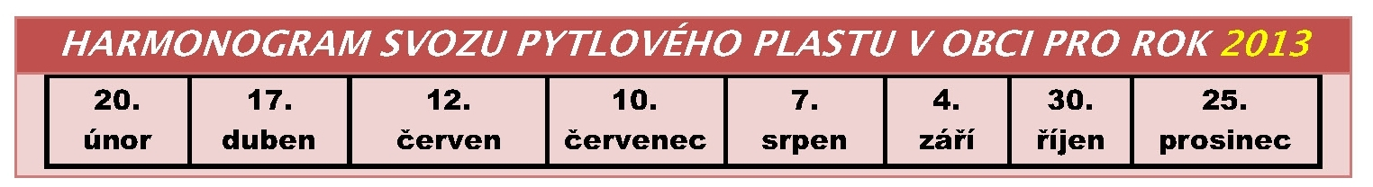 HARMONOGRAM SVOZU PYTLOVHO PLASTU V ROCE 2013 v jezdci - 20. nor, 17. duben, 12. erven, 10. ervenec, 7. srpen, 4. z, 30. jen, 25. prosinec