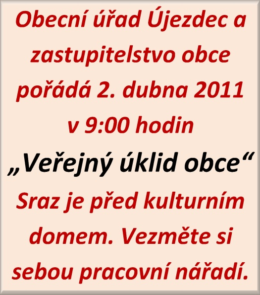 Obecní úřad Újezdec a zastupitelstvo obce pořádá 2. dubna 2011 v 9:00 hodin Veřejný úklid obce Sraz je před kulturním domem. Vezměte si sebou pracovní nářadí.